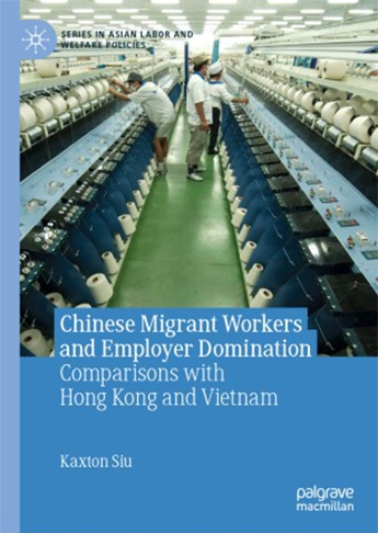 Chinese Migrant Workers and Employer Domination: Comparisons with Hong Kong and Vietnam, in Series in Asian Labor and Welfare Policies, Palgrave Macmillan